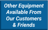 Other Equipment Available From Our Customers & Friends